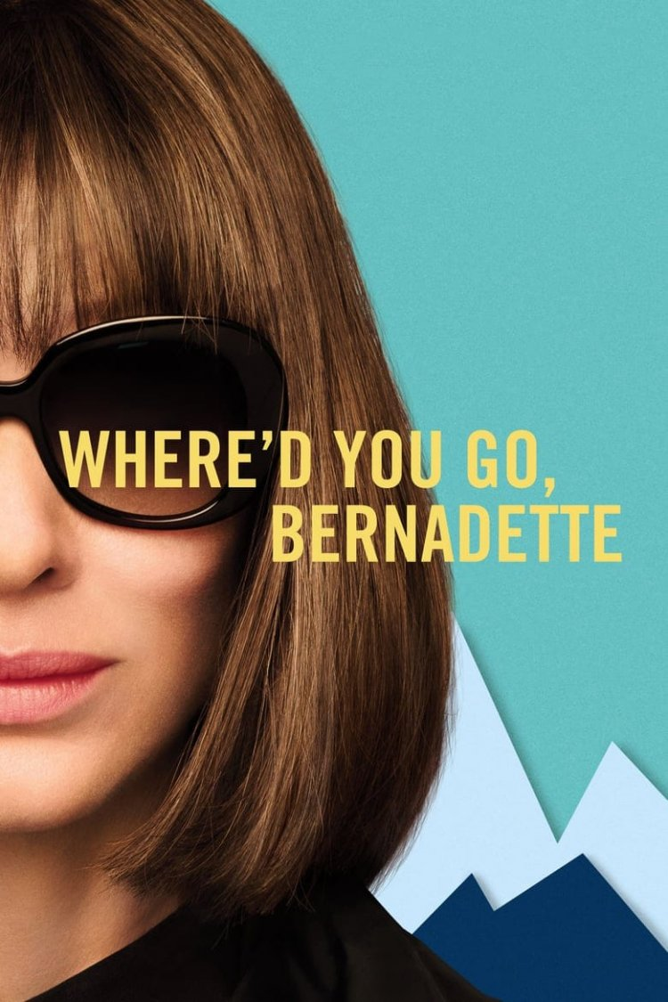 """Where'd You Go, Bernadette"" movie poster"