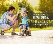 How You Can Have an Extra Special Father's Day in 8 Simple Steps