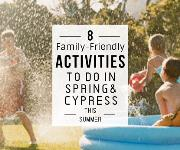8 Family-Friendly Activities to do in Spring & Cypress This Summer