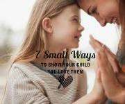 7 Small Ways to Show Your Child You Love Them