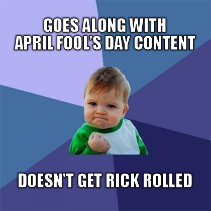 Success kid meme: 'Goes along with April Fool's Day' / 'Doesn't get rick rolled'