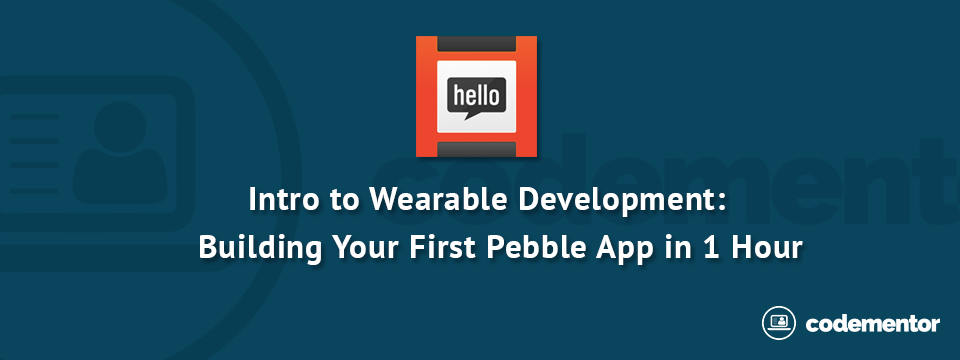 Intro to Wearable Development: Building Your First Pebble App in 1 Hour