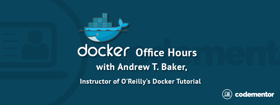 An Introduction to Docker by Instructor of O'Reilly's Docker Tutorial