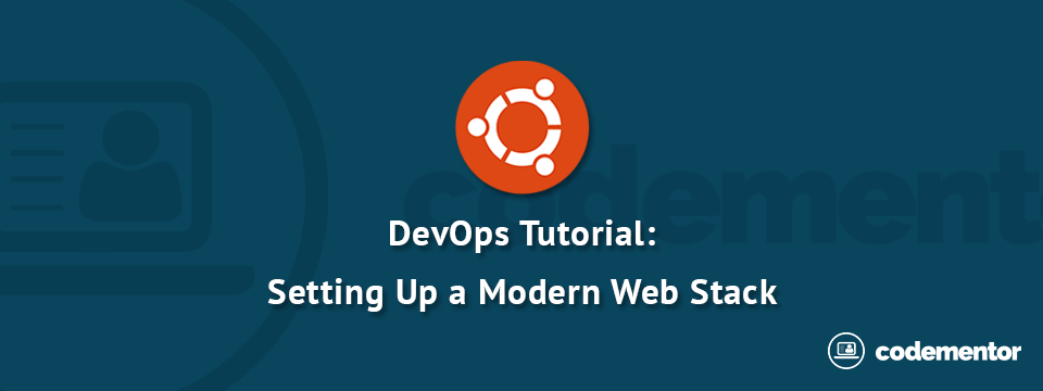 DevOps Tutorial: Setting up a Modern Web Stack on Ubuntu