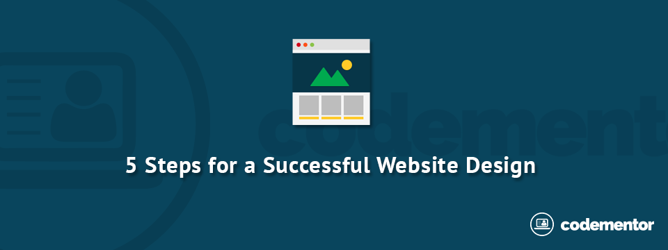 Design Tutorial 5 Steps For A Successful Website Design Codementor