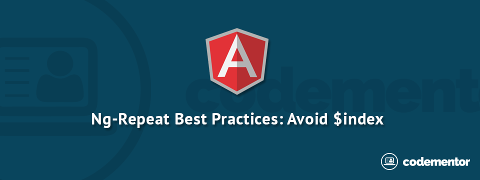 Angular Best Practices for Ng-Repeat's $Index | Codementor