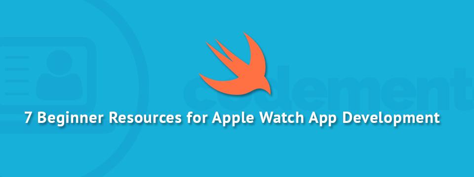 7 Useful Beginner Resources for Apple Watch App Development   Codementor