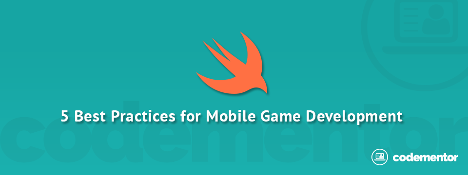 5 Best Practices Beginner Mobile Game Developers Must Know