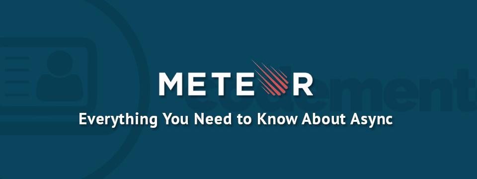 Everything You Need To Know About Async & Meteor | Codementor