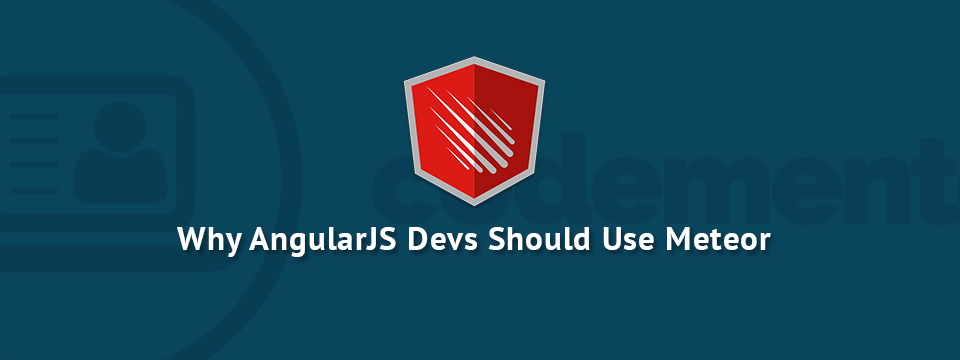 Why AngularJS Devs Should Use Meteor
