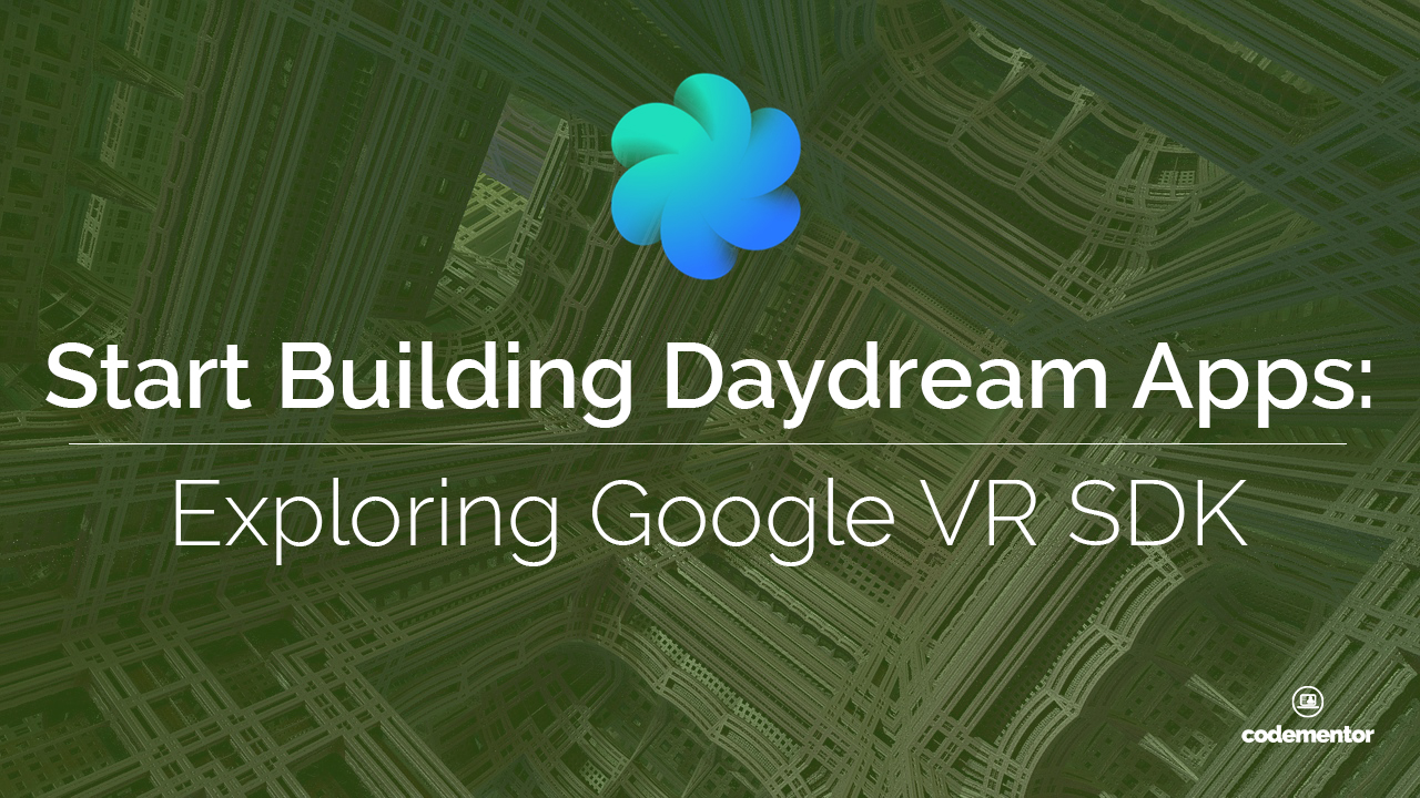 Start Building Daydream Apps: Exploring Google VR SDK