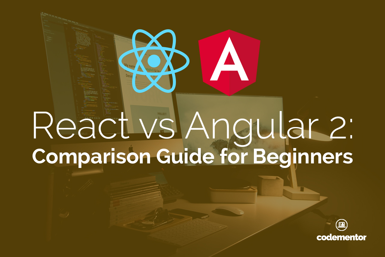 React vs Angular 2: Comparison Guide for Beginners