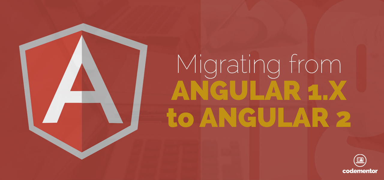 Migrating from Angular 1 x to Angular 2: Upgrade Strategies