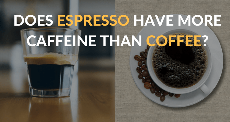 does-espresso-have-more-caffeine-than-coffee