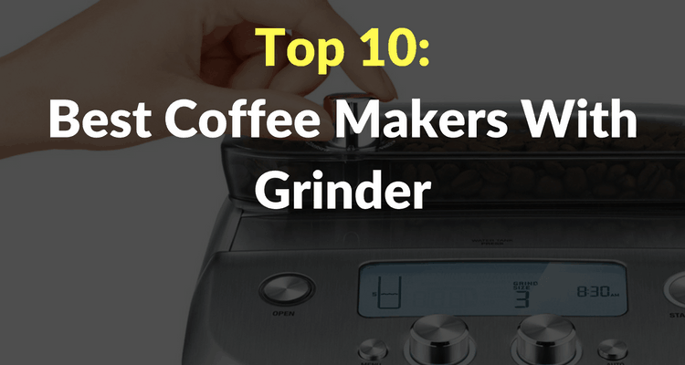10 Best Grind And Brew Coffee Makers