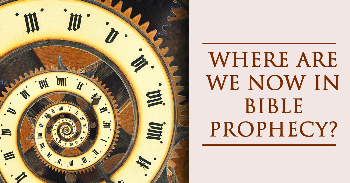 Where Are We Now in Bible Prophecy? - Life, Hope & Truth