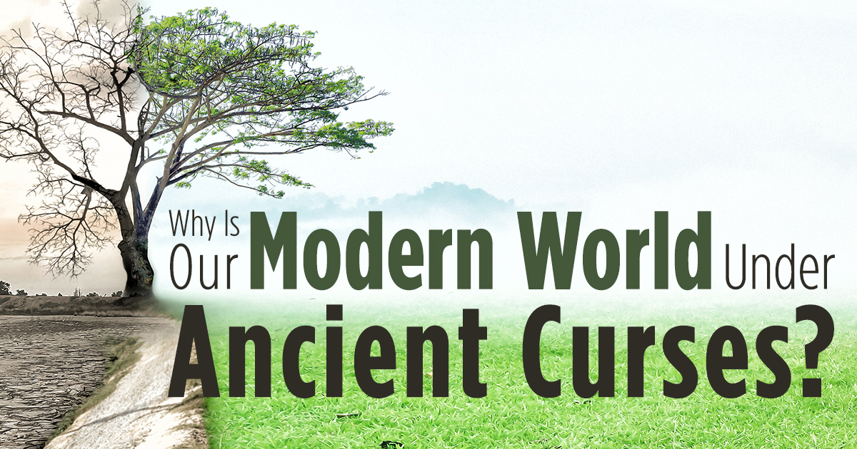 Why Is Our Modern World Under Ancient Curses? - Life, Hope