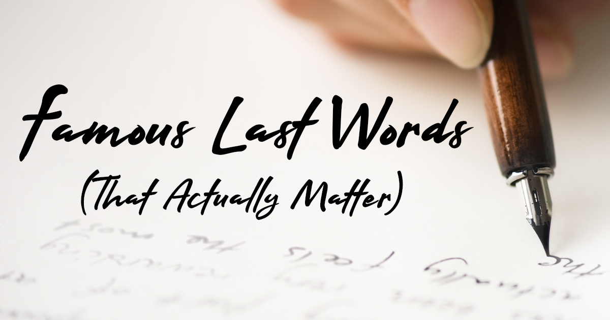 Famous Last Words (That Actually Matter) - Life, Hope & Truth