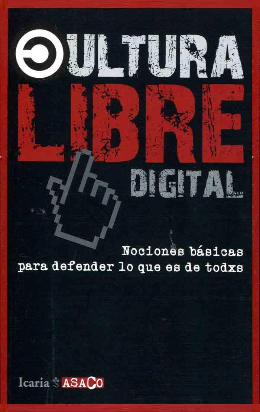 Cultura Libre Digital - Nociones Básicas Para Defender lo que es de Todxs