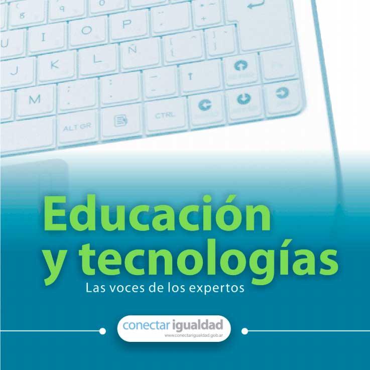 Educación y Tecnologías: Las voces de los expertos
