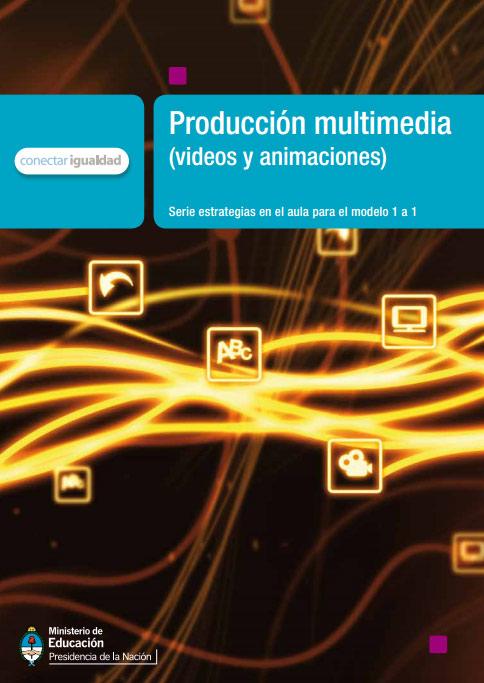 Producción Multimedia: vídeos y animaciones. Serie para la enseñanza en el modelo 1 a 1