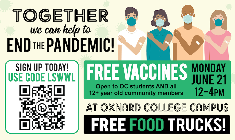 Illustrated group of diverse people holding their shoulders while showing off their bandaids on their opposite arms and wearing masks. Text that reads: Together we can help to end the pandemic! Free vaccines monday june 21 12-4pm Open to OC students and all 12+ year old community members. at Oxnard College campus. Free food trucks! Sign up today! Use code LSWWL