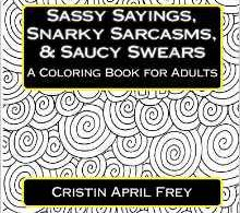 Sassy Sayings, Snarky Sarcasms & Saucy Swears - Adult Coloring Book