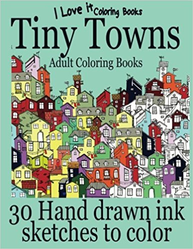 Adult Coloring Books: Tiny Towns: 30 Hand Drawn Ink Sketches to Color
