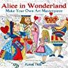 Alice in Wonderland: Make Your Own Masterpiece