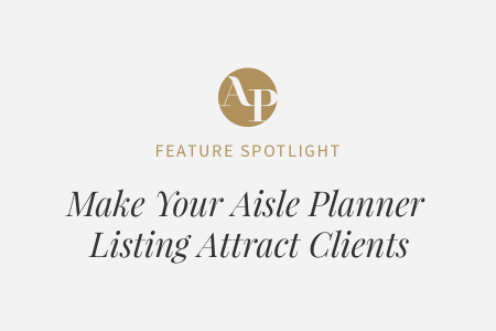 How to Make Your Aisle Planner Vendor Listing Attract Clients