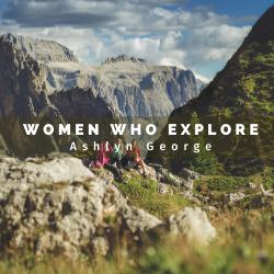 Women Who Explore - Ashlyn George