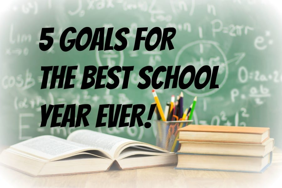 5 Goals for the Best School Year Ever