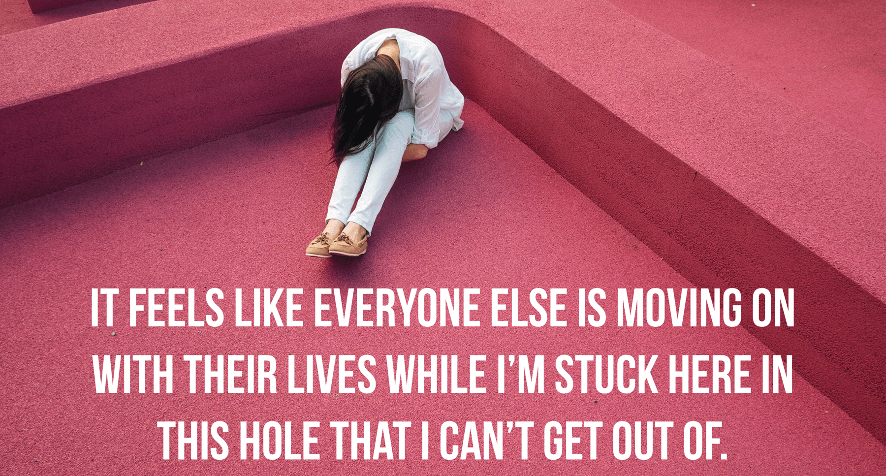 depression feels like you are in a hole and can't climb out