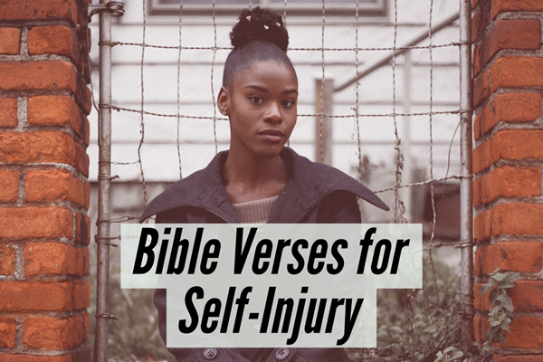 Bible Verses About Self-Injury Hurting Yourself – Find Hope