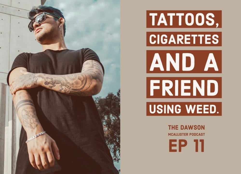 Tattoos, Cigarettes, and A Friend Using Weed: EP 11