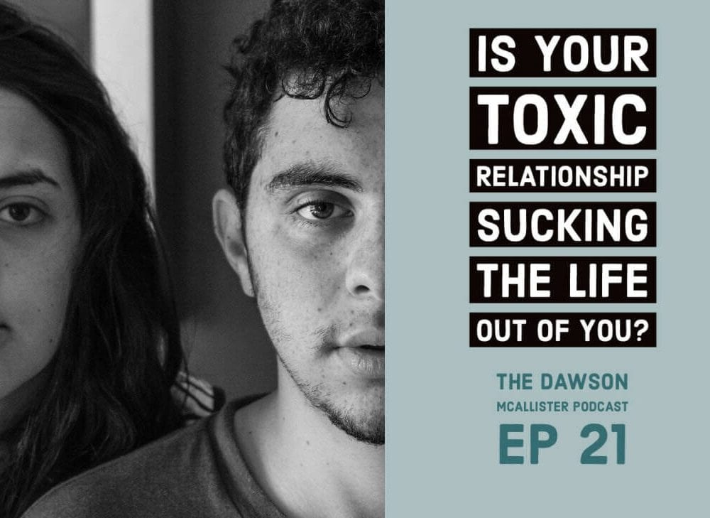 Is Your Toxic Relationship Sucking the Life out of You? EP 21