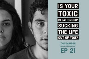 EP 21 Dawson McAllister Podcast is your toxic relationship sucking the life out of you