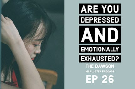 Are You Depressed and Emotionally Exhausted? – EP 26