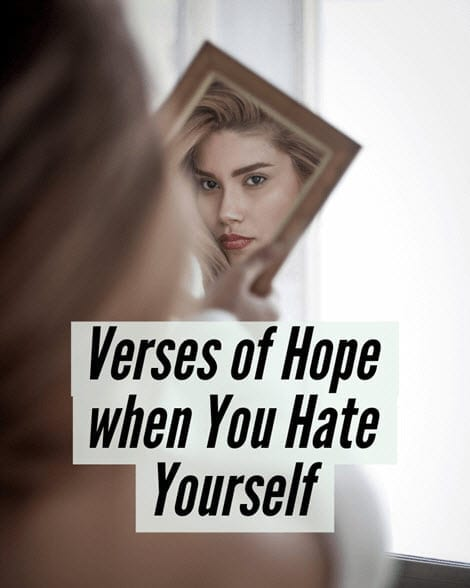 Verses of Hope when you Hate Yourself