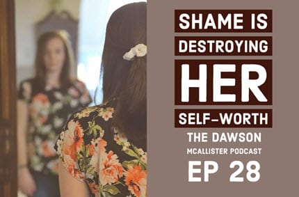 Shame is Destroying Her Self-Worth: EP 28