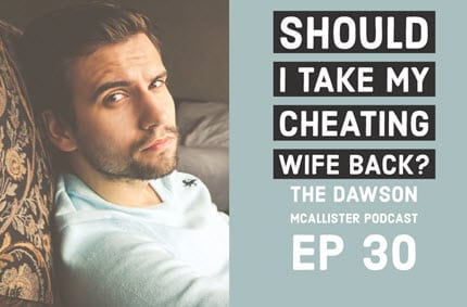 Should I Take My Cheating Wife Back? EP 30