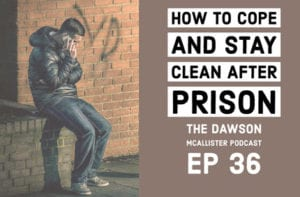 Dawson-McAllister-Podcast-Episond-36-How-to-Cope-and-stay-clean-after-prison