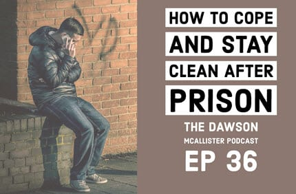 How to Cope and Stay Clean After Prison – EP 36
