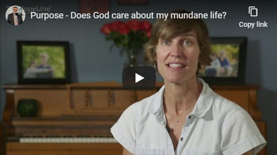 Purpose – Does God care about my mundane life?