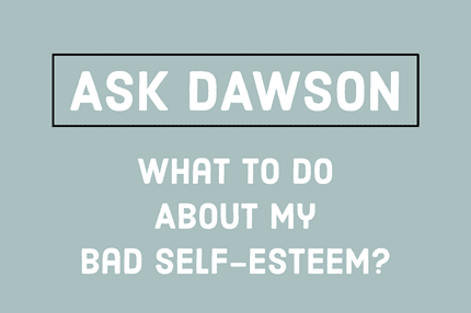 What to Do About My Bad Self-Esteem?