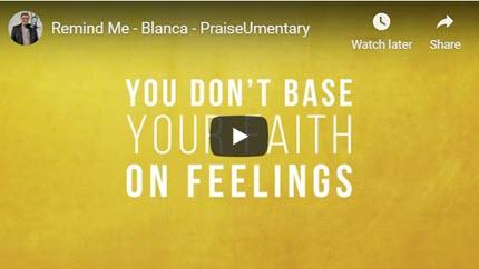 PraiseUmentary – Remind Me – Blanca