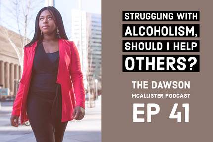 Struggling with Alcoholism, Should I Help Others? EP 41