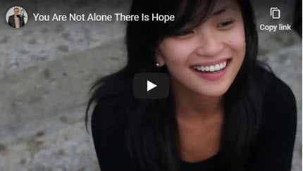 You Are Not Alone. There Is Hope.