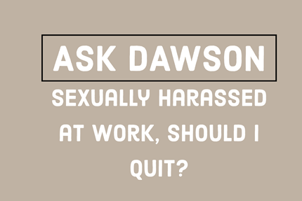 Sexually Harassed at Work, Should I Quit?