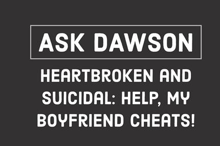 Heartbroken and Suicidal: Help, My Boyfriend Cheats!